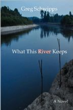 Greg Schwipps What This River Keeps